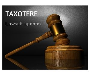 Taxotere lawsuit updates 2018